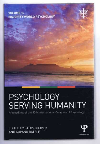 PSYCHOLOGY SERVING HUMANITY, Proceedings of the 30th International Congress of Psychology: Volume 1: Majority World Psychology, Cooper, Saths; Ratele, Kopano (eds)
