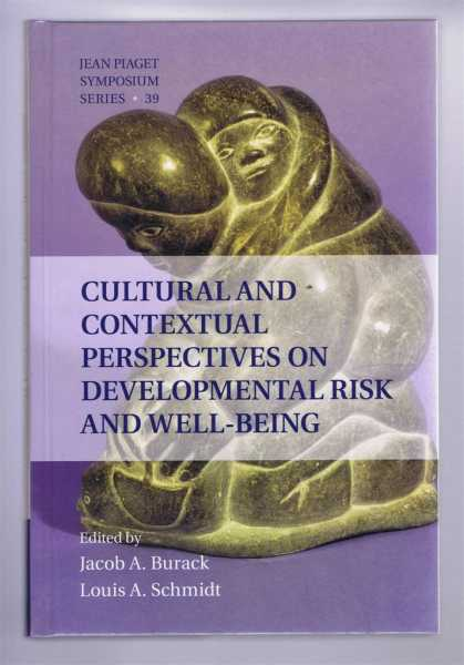 Cultural and Contextual Perspectives on Developmental Risk and Well-Being: Jean Piaget Symposium Series 39, Burack, Jacob A; Schmidt, Louis A. (eds)