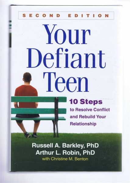YOUR DEFIANT TEEN: 10 Steps to Resolve Conflict and Rebuild Your Relationship, Barkley, Russell A; Robin, Arthur L.