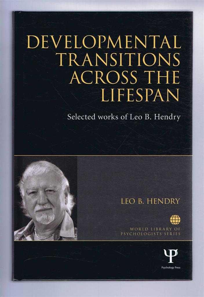 DEVELOPMENTAL TRANSITIONS ACROSS THE LIFESPAN: Selected works of Leo B. Hendry, Hendry, Leo B.