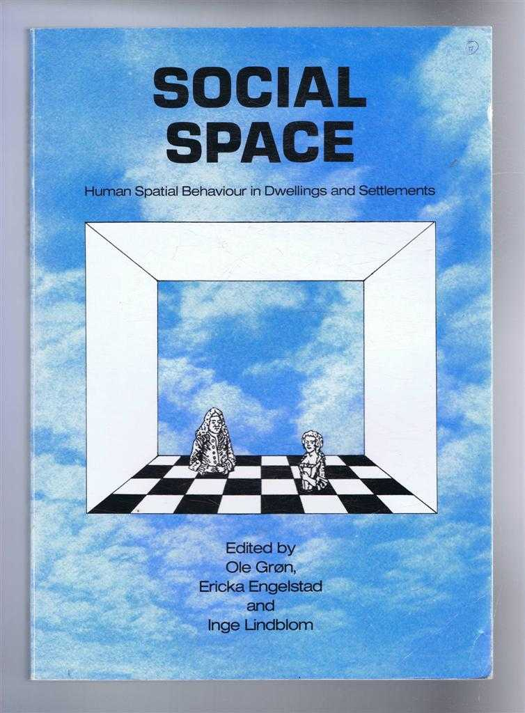Social Space, Human Spatial Behaviour in Dwellings and Settlements, Proceedings of an Interdisciplinary Conference at Aarhus University October 1987, Edited by Ole Gron; Ericka Engelstad and Inge Lindblom