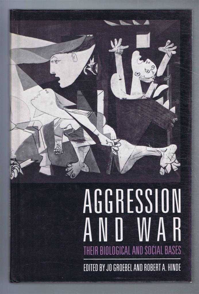 Aggression and War, their biological and social bases, Edited by Jo Groebel and Robert A Hinde