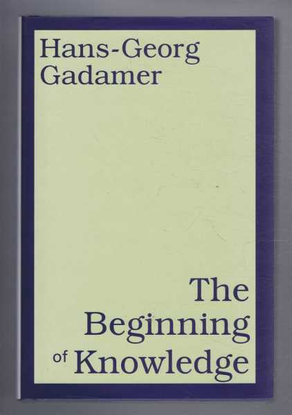 The Beginning of Knowledge, Gadamer, Hans-Georg, translated by Rod Coltman