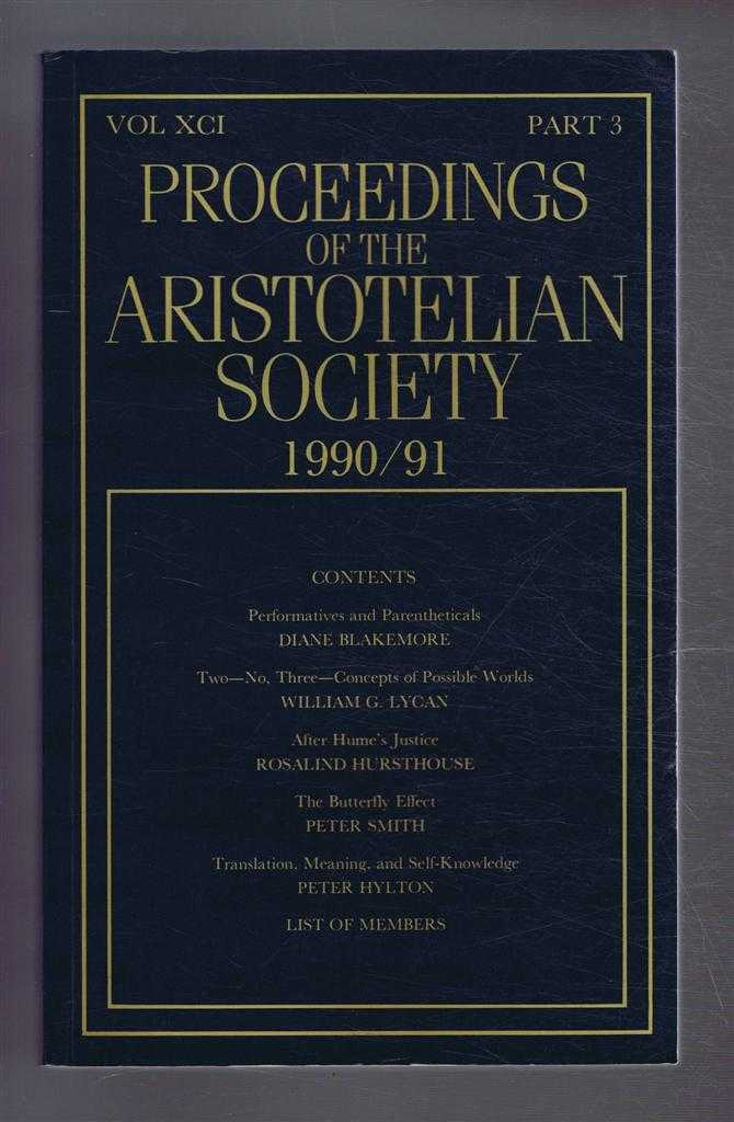 Proceedings of the Aristotelian Society 1990/91 Vol. XCI, Part 3, Ed. Malcolm Budd. includes Diane Blakemore; William G Lycan; Rosalind Hursthouse; Peter Hylton