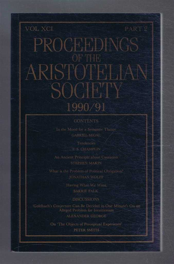 Proceedings of the Aristotelian Society 1990/91 Vol. XCI, Part 2, Ed. Malcolm Budd. includes Gabriel Segal; T S Champlin; Spephen Makin; Jonathan Wolff; Barrie Falk; Alexander George; Peter Smith;