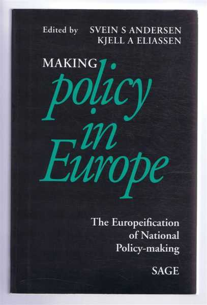 MAKING POLICY IN EUROPE: the Europeification of National Policy-Making, Andersen, Svein S. and Eliassen, Kjell A.