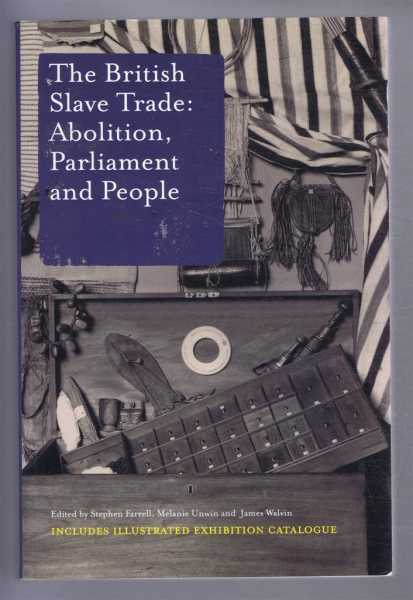The British Slave Trade: Abolition, Parliament and People, Farrell, Stephen et al (eds)