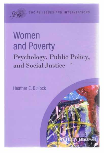 WOMEN AND POVERTY: Psychology, Public Policy, and Social Justice, Bullock, Heather E.