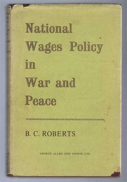 National Wages Policy in War and Peace, B C Roberts