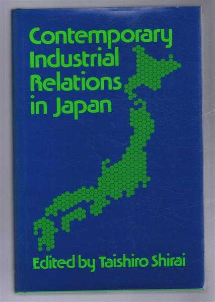 Contemporary Industrial Relations in Japan, Edited by Taishiro Shirai