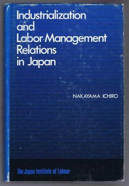 Industrialization and Labor-Management Relations in Japan, Nakayama Ichiro