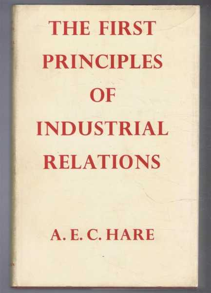 The First Principles of Industrial Relations, A E C Hare