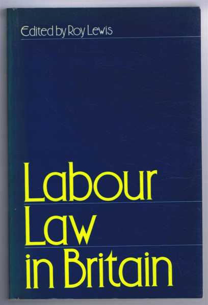 Labour Law in Britain, Edited by Roy Lewis