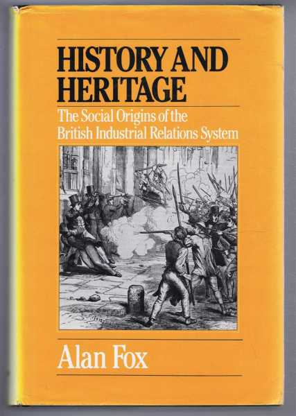 History and Heritage - The Social Origins of the British Industrial Relations System, Alan Fox