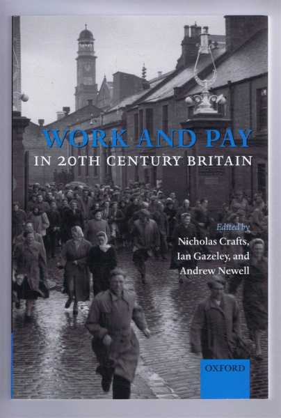 Work and Pay in Twentieth-Century Britain, Crafts, Nicholas; Gazeley, Ian; Newell, Andrew (eds)