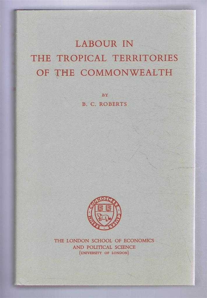 Labour in the Tropical Territories of the Commonwealth, B C Roberts