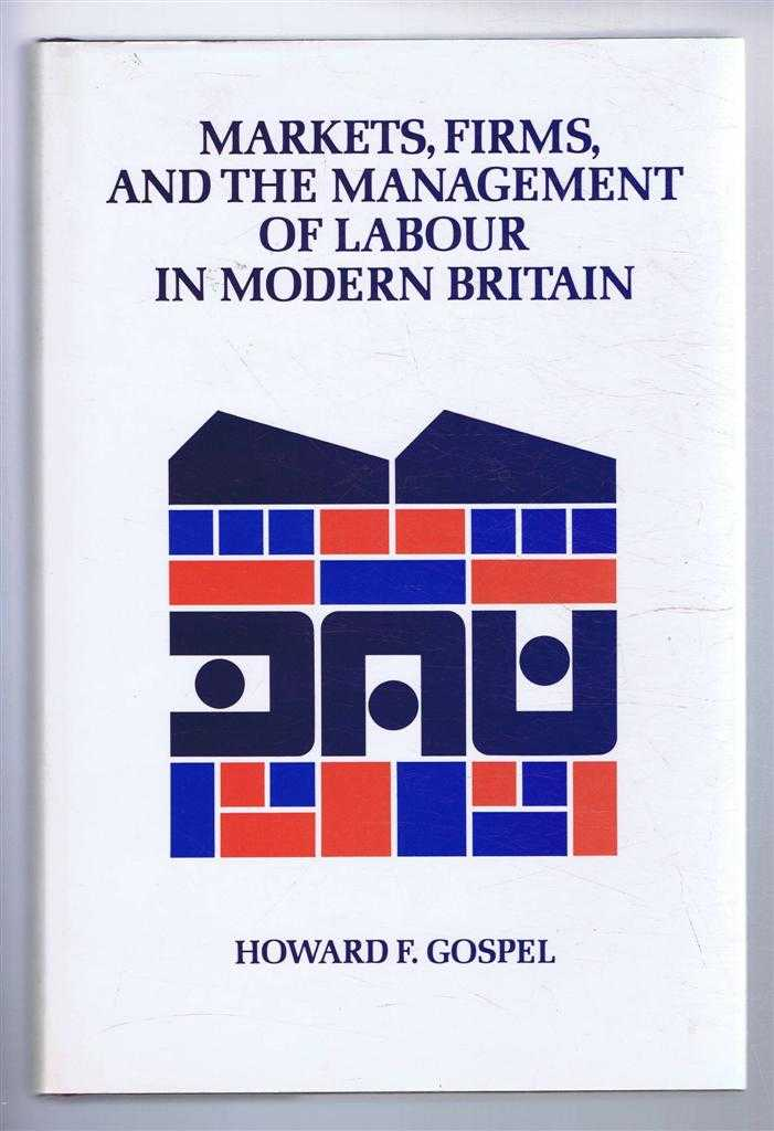 Markets, Firms, and the Management of Labour in Modern Britain, Howard F Gospel