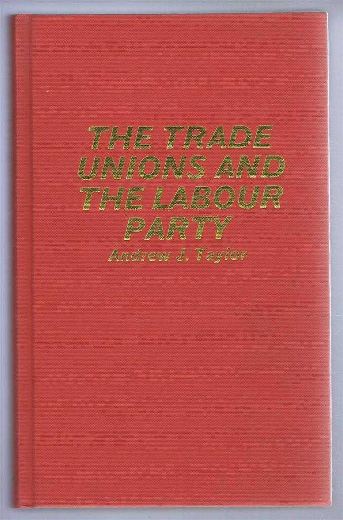 The Trade Unions and the Labour Party, Andrew Taylor
