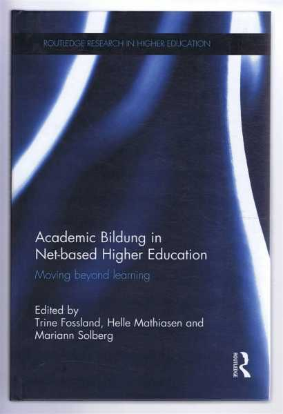 ACADEMIC BILDUNG IN NET-BASED HIGHER EDUCATION. Moving beyond learning, Fossland, Trine; Mathiasen, Helle; Solberg, Marianne (eds)
