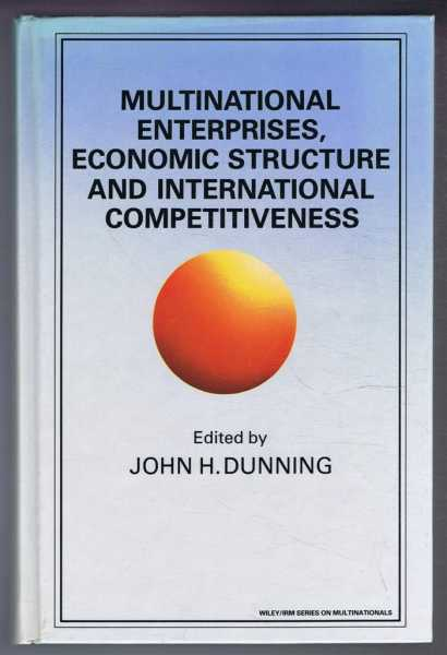 Multinational Enterprises, Economic Structure and International Competitiveness, Edited by John H Dunning