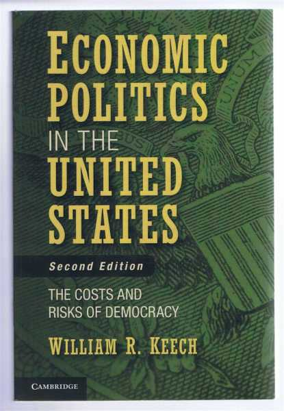 ECONOMIC POLITICS IN THE UNITED STATES The Costs and Risks of Democracy, Kech, William R.
