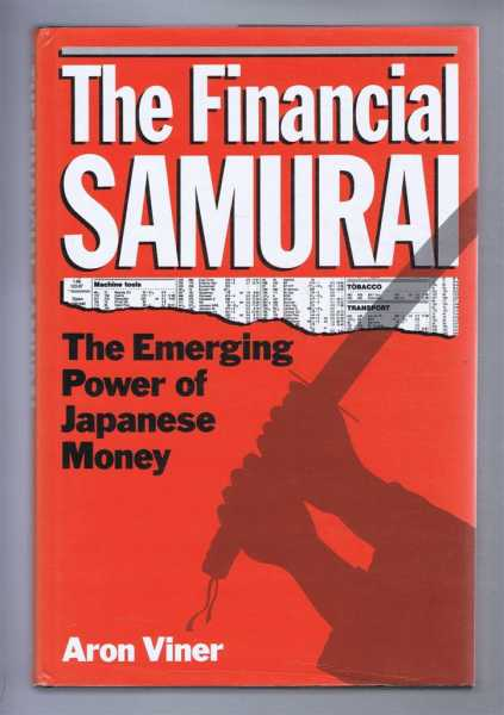 THE FINANCIAL SAMURAI, the Emerging Power of Japanese Money, Viner, Aron