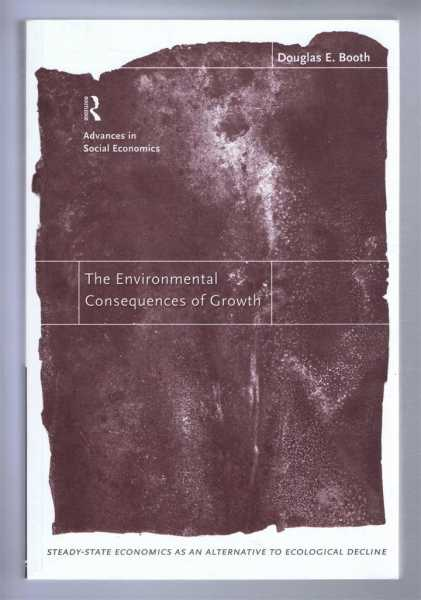 THE ENVIRONMENTAL CONSEQUENCES OF GROWTH, Steady-state economics as an alternative to ecological decline, Booth, Douglas E.