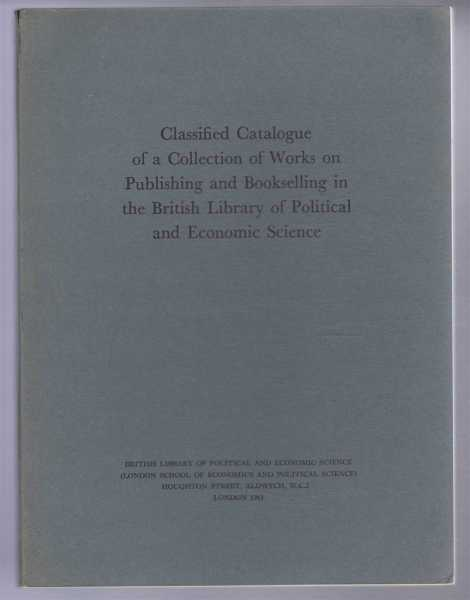 Classified Catalogue of a Collection of Works on Publishing and Bookselling in the British Library of Political and Economic Science, British Library of Political and Economic Science