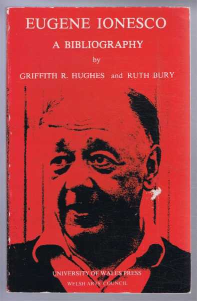 GRIFFITH R HUGHES AND RUTH BURY - Eugene Ionesco, a Bibliography