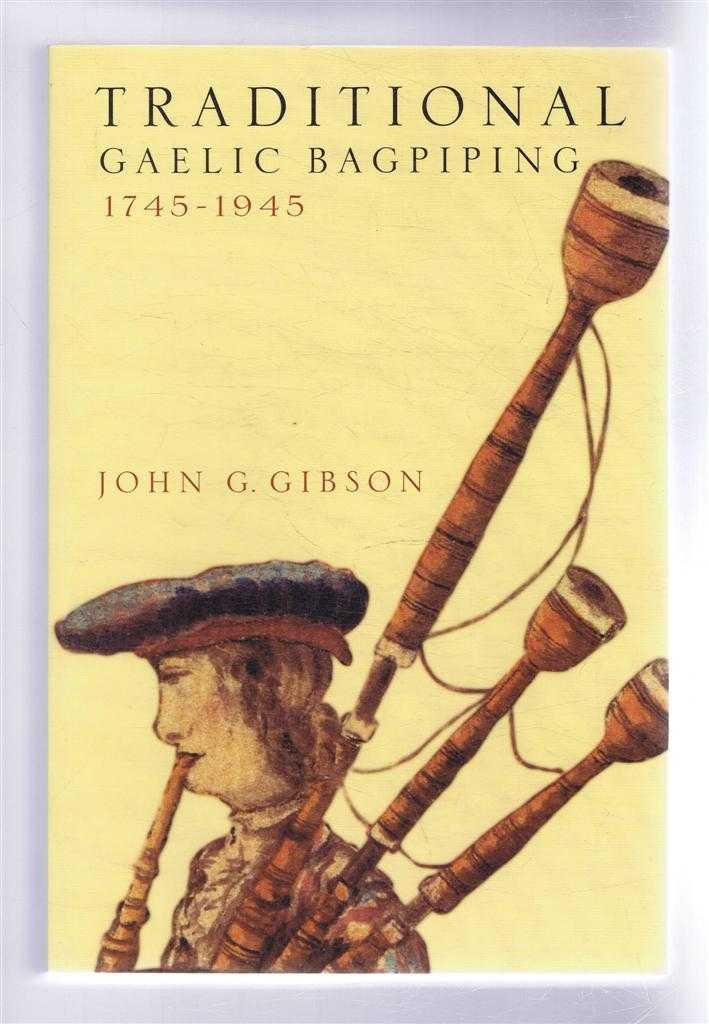 Traditional Gaelic Bagpiping, 1745 - 1945, Gibson, John G.