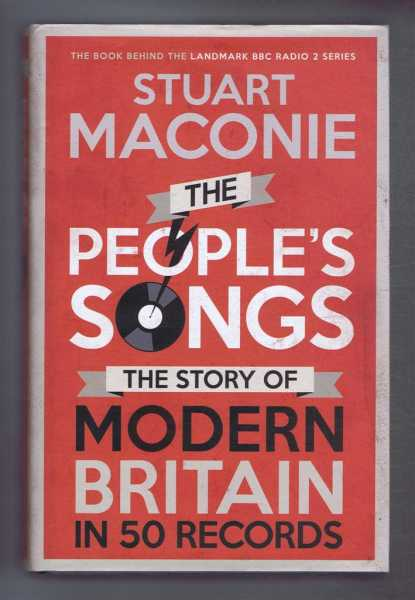 THE PEOPLE'S SONGS, The Story of Modern Britain in 50 Records, Maconie, Stuart