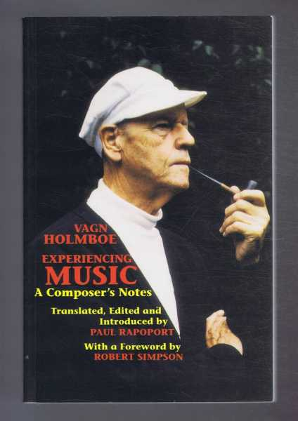 VAGN HOLMBOE: EXPERIENCING MUSIC, A Composer's Notes, Rapoport, Paul (trans and ed.), Vagn Holmboe