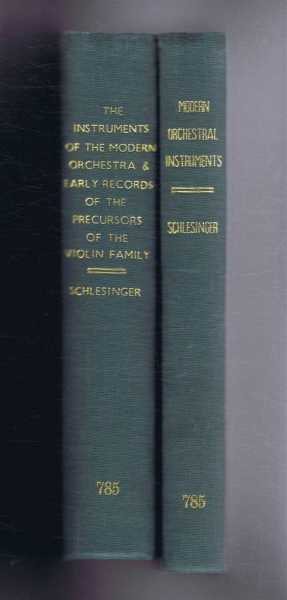 The Instruments of the Modern Orchestra & Early Records of the Precursors of the Violin Family In Two Volumes (complete), Kathleen Schlesinger