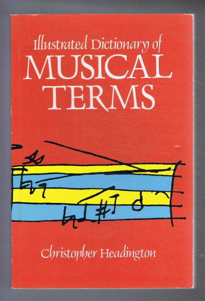 Illustrated Dictionary of Musical Terms, Christopher Headington