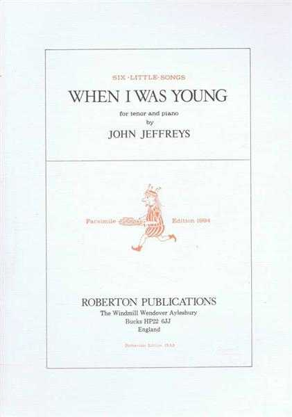 Six Little Songs, When I Was Young, musical reflections on childhood days for tenor and piano, John Jeffreys