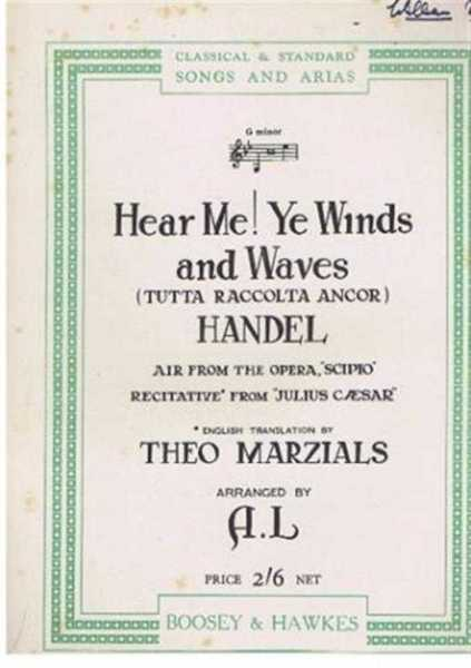 Hear Me! Ye Winds and Waves! (Tutta Raccolta Ancor), Air from the Opera, Scipio; Recitative from Julius Caesar in G Minor, Music by Handel, words of recatative translated by Theo. Marzials, Arranged A.L.