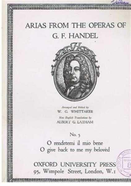 O rendetemi il mio bene, O give back to me my beloved, Arias from the Operas of G F Handel, No. 5 (from Amadigi), G F Handel, arranged and edited by W G Whittaker, english translation by Albert G Latham