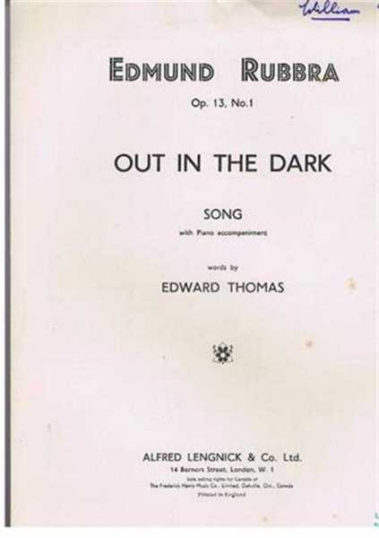 Out In The Dark, Opus 13, No. 1, Song with Piano accompaniment, music by Edmund Rubbra, words by Edward Thomas
