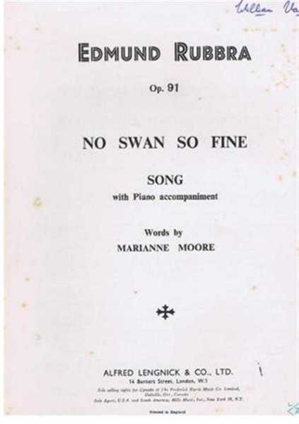 No Swan So Fine, Op. 91, song with Piano accompaniment, music by Edmund Rubbra, words by Marianne Moore