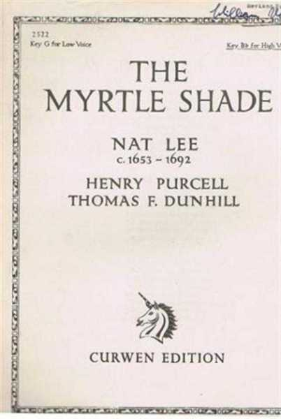 The Myrtle Shade, song with piano accompaniment, Key B flat for High Voice, music by Henry Purcell, arranged and adapted by Thomas F Dunhill, Poem by Nat Lee
