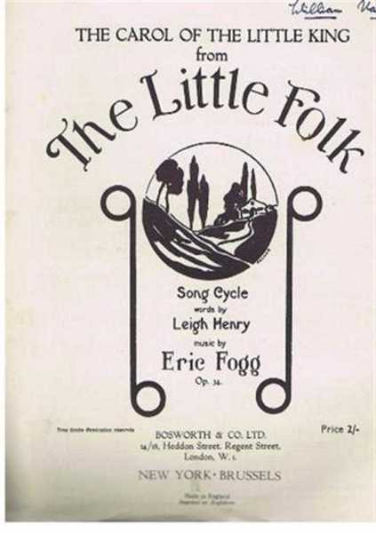 The Carol of the Little King from The Little Folk Song Cycle, Op. 34. Song with piano accompaniment, Music by Eric Fogg, words by Leigh Henry