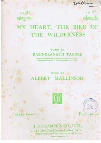 My Heart, The Bird of the Wilderness song with piano accompaniment in B flat, Music by Albert Mallinson, words by Rabindranath Tagore