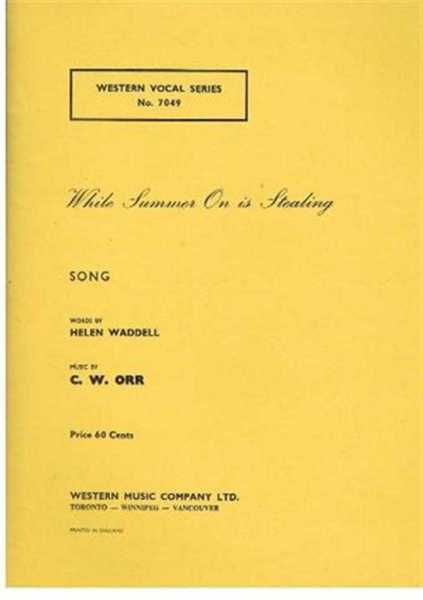 While Summer On Is Stealing, song with piano accompaniment. Western Vocal Series, No. 7049, music by C W Orr, words by Helen Waddell