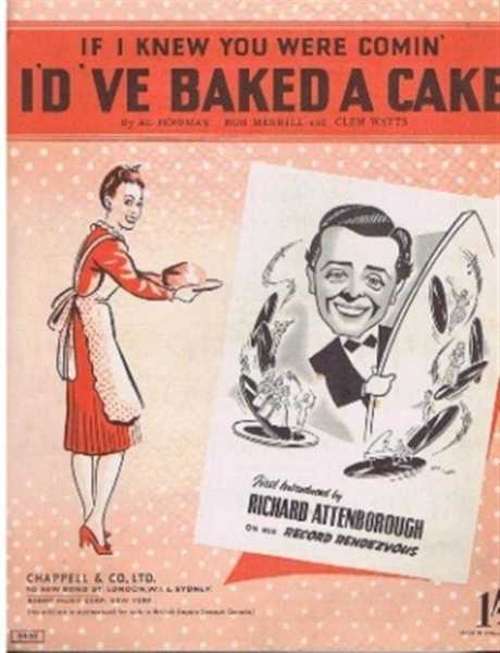 If I Knew You Were Comin' I'd've Baked a Cake, First Introduced by Richard Attenborough on His Record Rendezvous, Al Hoffman, Bob Merrill, Clem Watts