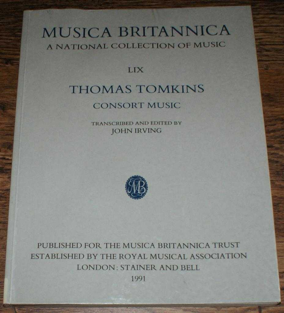 Musica Britannica, A National Collection of Music, LIX, Thomas Tomkins, Consort Music, Thomas Tomkins; Transcribed and Edited by John Irving