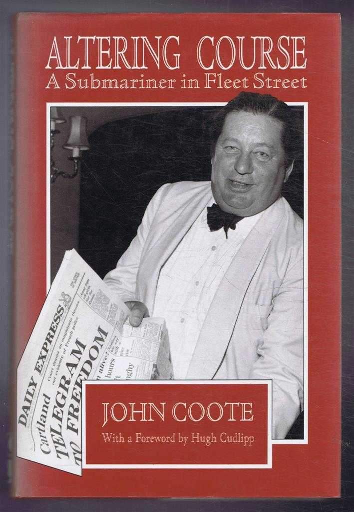 Altering Course, A Submariner in Fleet Street, John Coote, foreword by Hugh Cudlipp