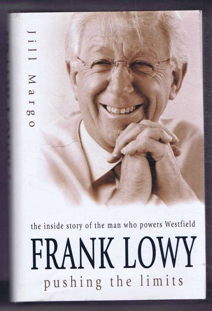 Image for Frank Lowy, pushing the limits. The inside story of the man who powers Westfield