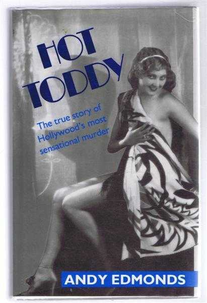 Hot Toddy, the true story of Hollywood's most sensational murder, Andy Edmonds