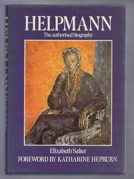 Helpmann. The authorised biography of Sir Robert Helpmann, CBE, Elizabeth Salter, foreword by Katharine Hepburn