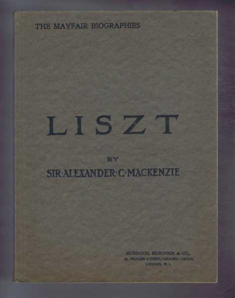 The Mayfair Biographies: LISZT, MacKenzie, Sir Alexander C.